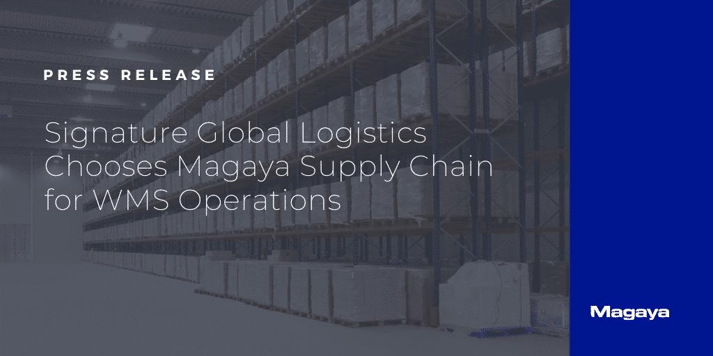 Signature Global Logistics Chooses Magaya Supply Chain for WMS Operations