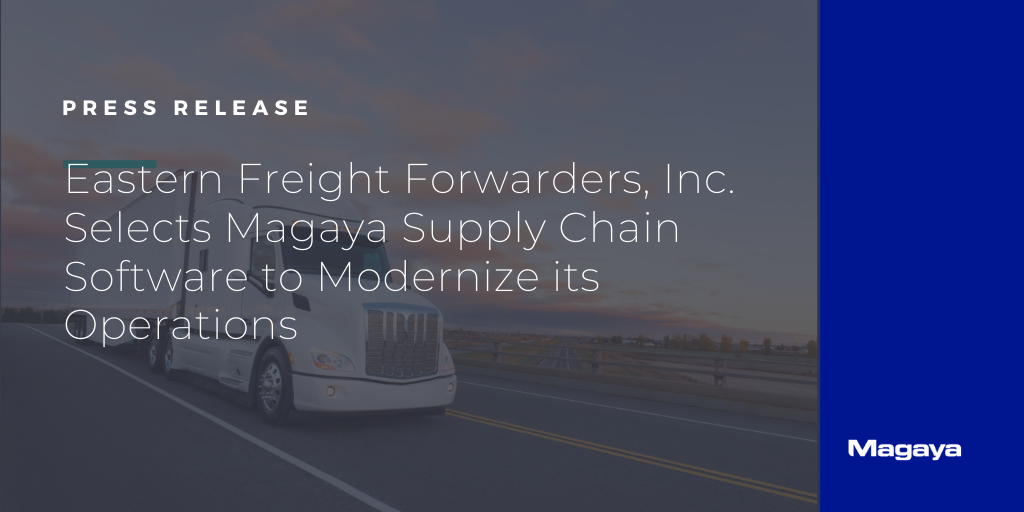 Eastern Freight Forwarders, Inc. Selects Magaya Supply Chain Software to Modernize its Operations