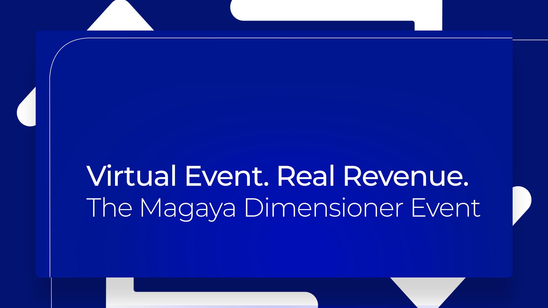 Virtual Event. Real Revenue. The Magaya Dimensioner Event.